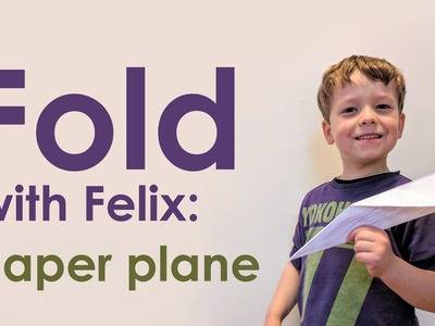 Fold with Felix: Paper Plane (Origami Tutorial by a 5-year-old)