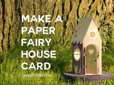 Make a Paper Fairy House Card that Pops Up!