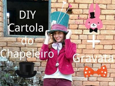DIY Cartola do Chapeleiro + DIY Gravata