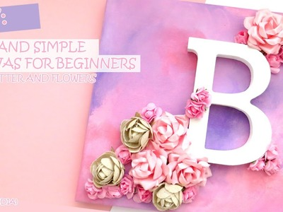 DIY: Easy and Simple Canvas for Beginners (with letter and flowers)