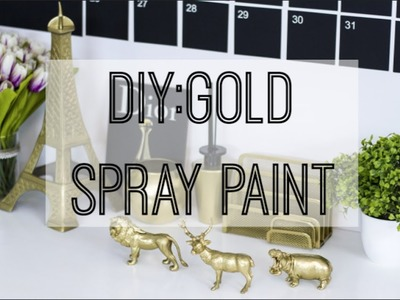 DIY Gold Spray Paint | Affordable & Easy Home Decor | Gold Accent Tips & Hacks