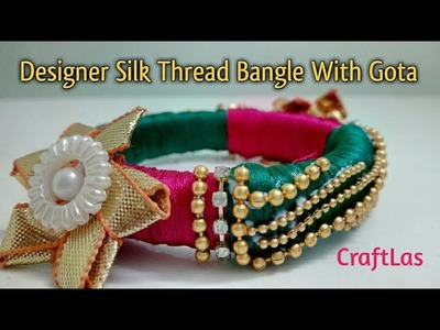 DIY Designer Silk Thread Bangle With Gota | Best Out of Waste | CraftLas