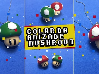 DIY GEEK Colar da amizade cogumelo do Mario. mushroom of Mario