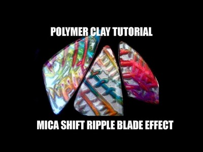 "065-Polymer clay tutorial - ""Kalyana effect"" - 3D mica shift ripple blade effect"