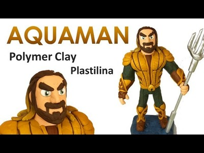 AQUAMAN (Justice League) - Polymer Clay Tutorial