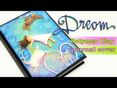 Dream- Polymer clay (Fimo soft)  journal cover- Ilustration