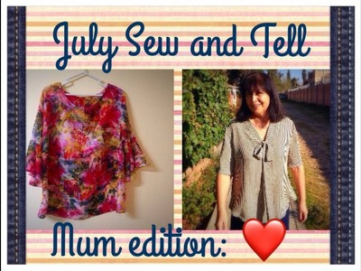 July Sew and Tell: Mum Edition.  Sewing for the most important woman in my life!