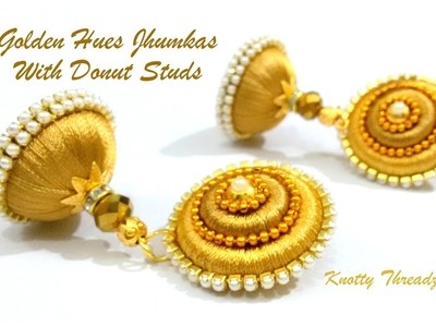 Silk Thread Jewelry | Making of Jhumkas with Donut Studs | Golden Hues | Party Wear | Designer Wear