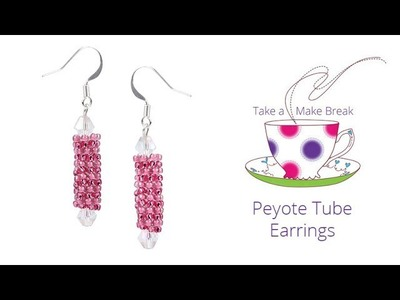 Peyote Tube Earrings | Take a Make Break with Beads Direct