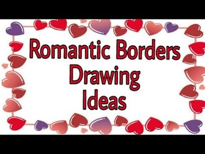 ROMANTIC border drawing ideas for handmade Valentine card , love card , love letters & project file