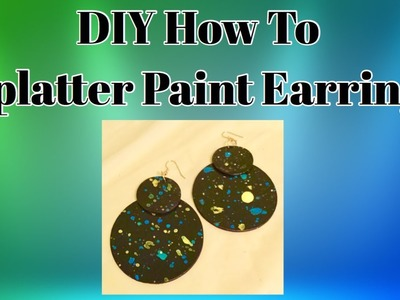 DIY How To Splatter Paint Earrings