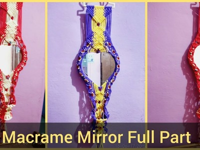 DIY { Full Part } Macrame Mirror Wall Hanging || How To Make Macrame Mirror || Part - 1,2,3