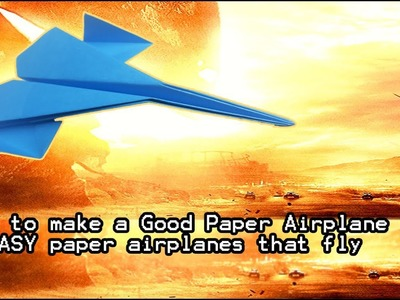 How to make a Good Paper Airplane -EASY paper airplanes that fly