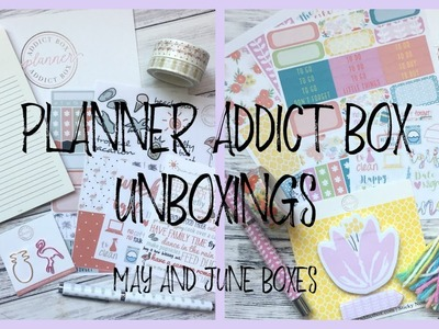 PLANNER ADDICT BOX ll MAY AND JUNE BOXES ll 2017