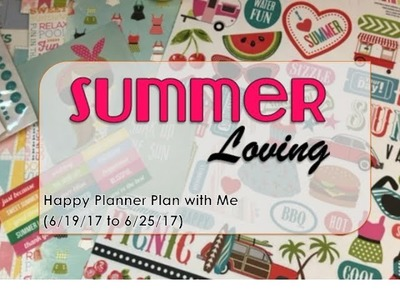 Summer Loving - Happy Planner Plan with Me (6.19.17 to 6.25.17)