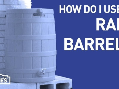 How Do I Use a Rain Barrel? | DIY Basics