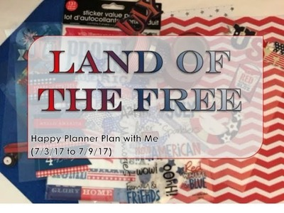 Land of the Free (4th of July) - Happy Planner Plan with Me (7.3.17 to 7.9.17)
