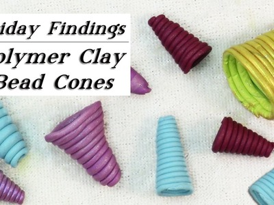 Custom Bead Cones From Polymer Clay-Friday Findings Tutorial