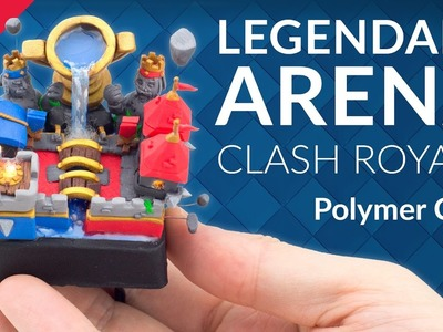 Legendary Arena - PART 2.3 (Clash Royale) – Polymer Clay Tutorial