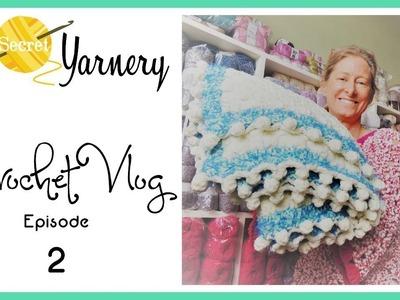 Secret Yarnery Crochet Vlog -  Episode 2