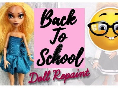 Back to School - Monster High Doll Repaint. How To Customize BJD Easy Barbie DIY Tutorial  Uniform