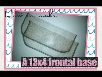 HOW TO MAKE A 13X4 LACE FRONTAL BASE (D.I.Y).