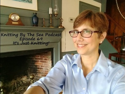 Knitting By The Sea Podcast: Episode 69: It's Just Knitting!