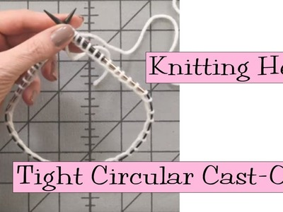 Knitting Help - Tight Circular Cast-Ons