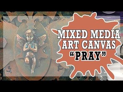 How to: Mixed Media 6x6 Canvas - Pray
