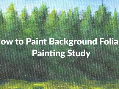 How to Paint Background Foliage - Painting Study Opus 1