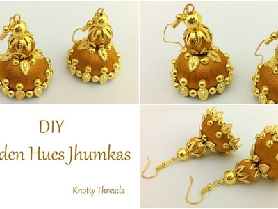 Easy DIY Earrings | Jhumkas | Making of Silk Thread Golden Hues Jhumkas | www.knottythreadz.com