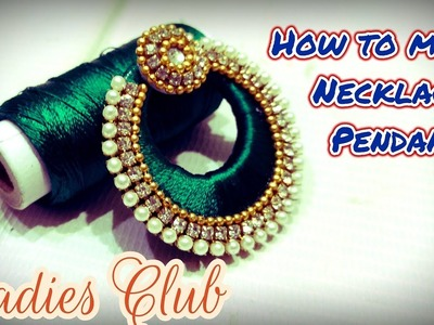 How to Make Necklace Pendant using Chandbali I Silk Thread Jewelry Making I DIY I Ladies Club I