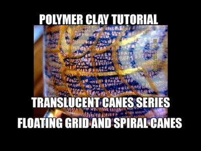 "107-Polymer clay tutorial - ""floating"" translucent canes - the grid and the spiral"