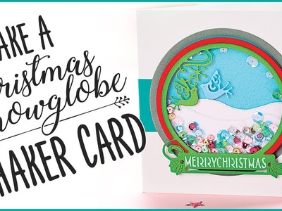 Use Dies To Make A Christmas Snowglobe Shaker Card