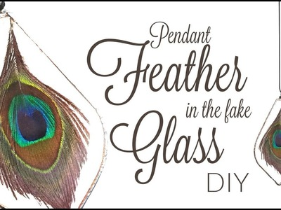 DIY Pendant Feather in (fake) Glass