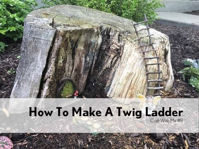 Craft With Me #9: How To Make A Twig Ladder
