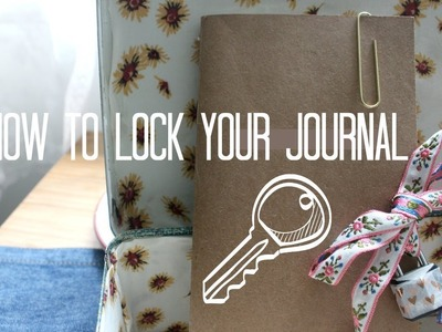 How to LOCK Your Journal DIY (and keep it PRIVATE!)