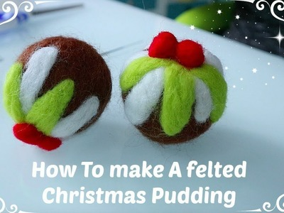 How to make a felted Christmas Pudding - Needle Felting.