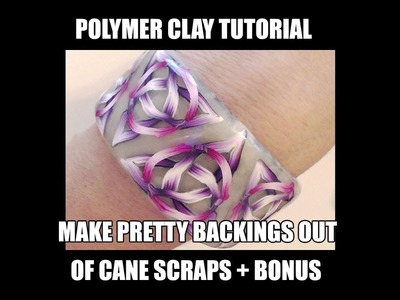 146 - Polymer clay tutorial - use cane scraps for nice backings + bonus