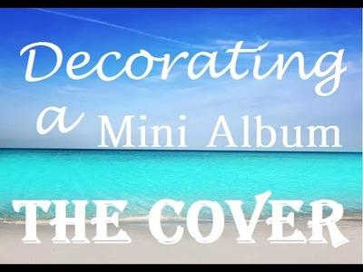 Decorating a Mini Album Series - The Cover