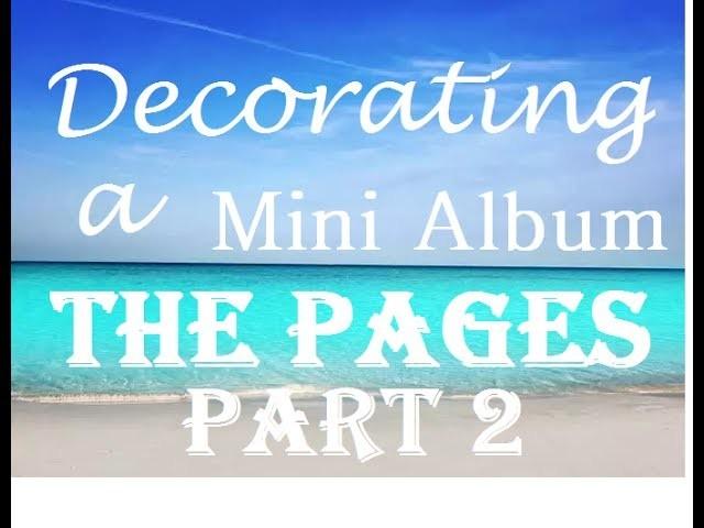 Decorating a Mini Album Series: The Pages Part 2