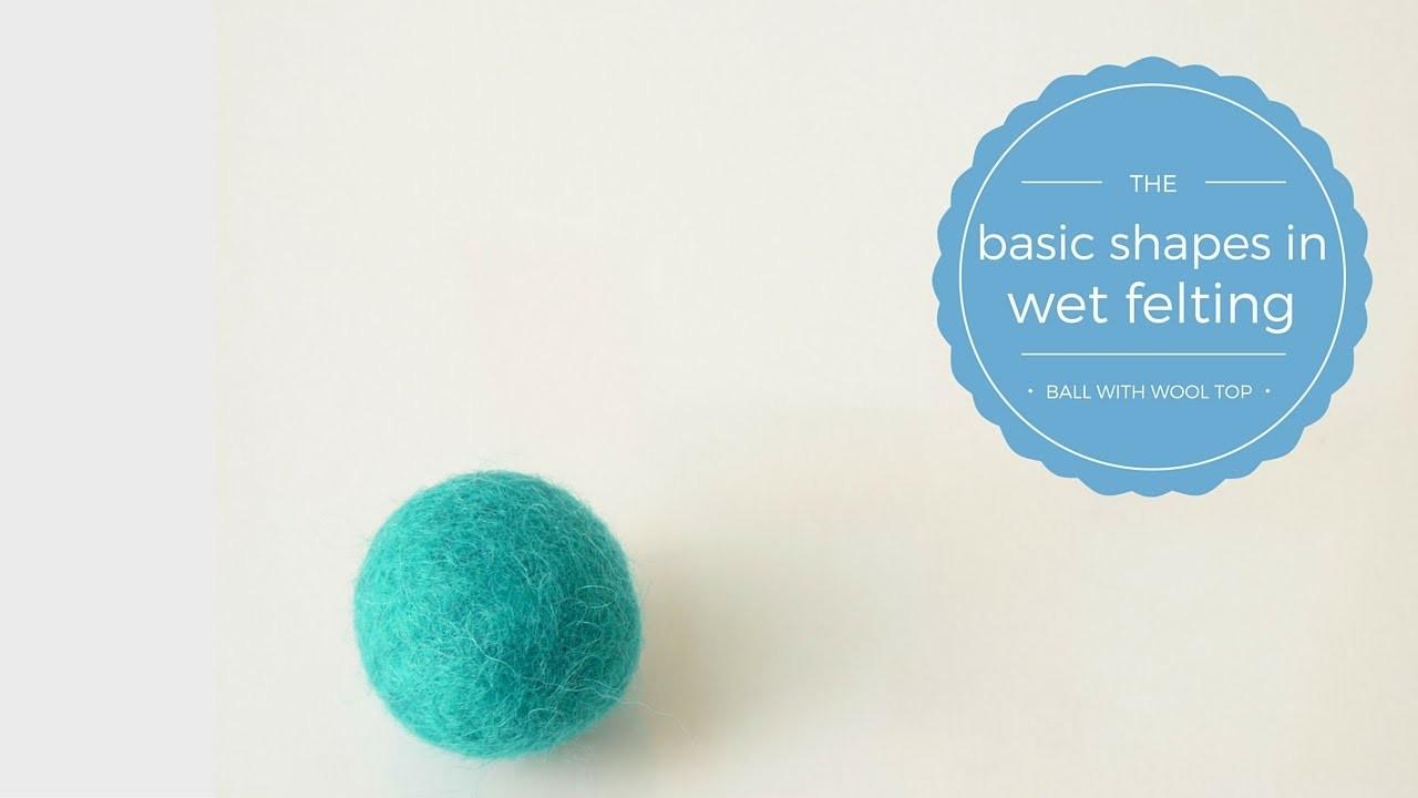 Felt Balls With Wool Roving - Basic shapes in wet felting