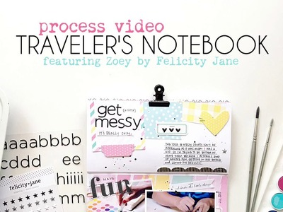 Get Messy. Traveler's Notebook Process Video. Featuring Zoey From Felicity Jane
