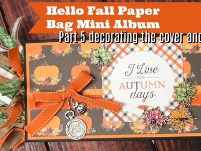 Hello Fall Paper Bag Mini Album Part 5 Decorating the Cover and Spine