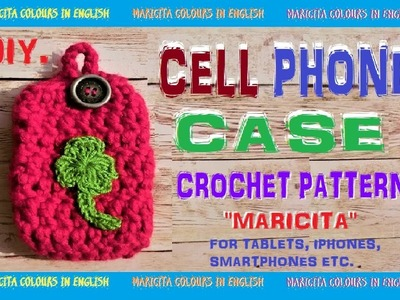 """DIY.  Basic Cell Phone Case in Crochet """"Maricita""""  Pattern by Maricita Colours in English"""