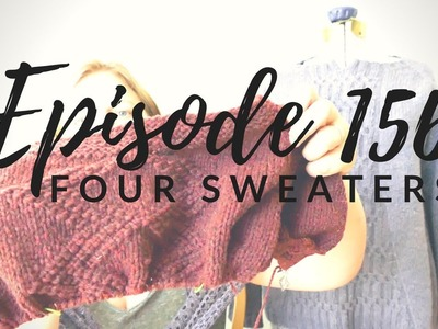 Episode 156 - Four Sweaters - Snappy Stitches Podcast