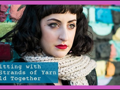 How to Knit | Knitting with Two Strands of Yarn Held Together | Chunky Scarf Knitting Patterns