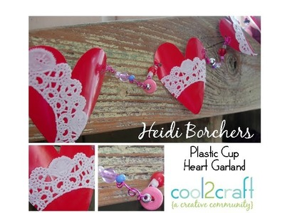 How to Make a Plastic Cup Heart Garland by EcoHeidi Borchers