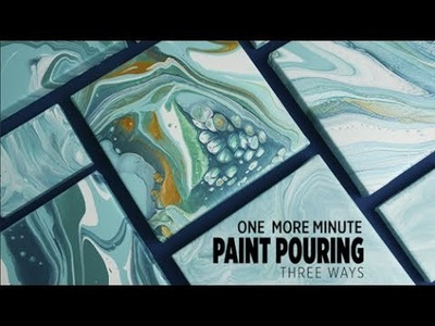 One More Minute: Paint Pouring 3 Ways