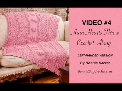 VIDEO #4  Aran Hearts Throw, LEFT-HANDED VERSION, by Bonnie Barker